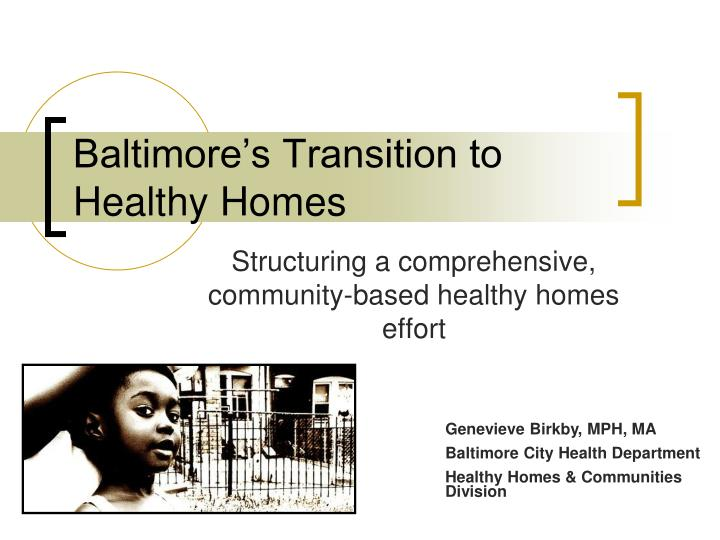 Baltimore s transition to healthy homes