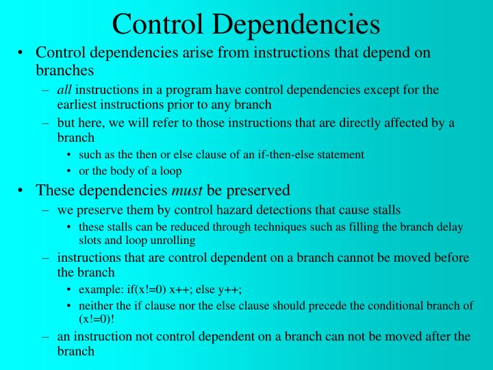 Control dependencies arise from instructions that depend on branches