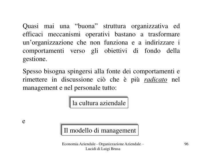"""Quasi mai una """"buona"""" struttura organizzativa ed efficaci meccanismi operativi bastano a trasformare un'organizzazione che non funziona e a indirizzare i comportamenti verso gli obiettivi di fondo della gestione."""