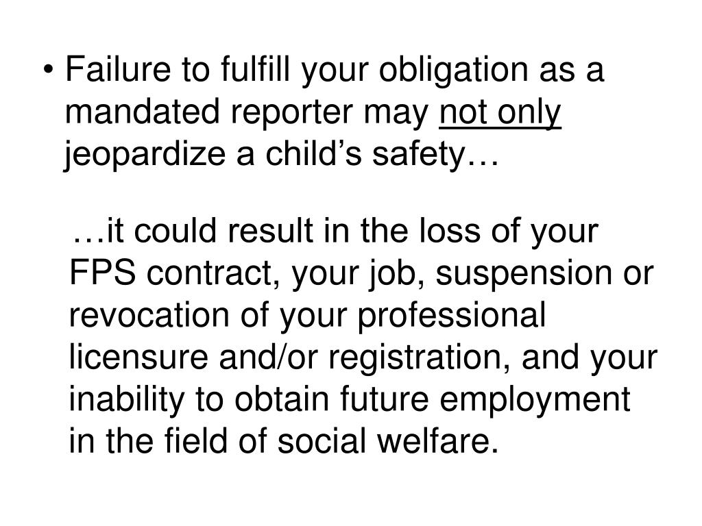 Failure to fulfill your obligation as a mandated reporter may