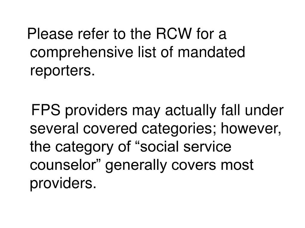 Please refer to the RCW for a comprehensive list of mandated reporters.