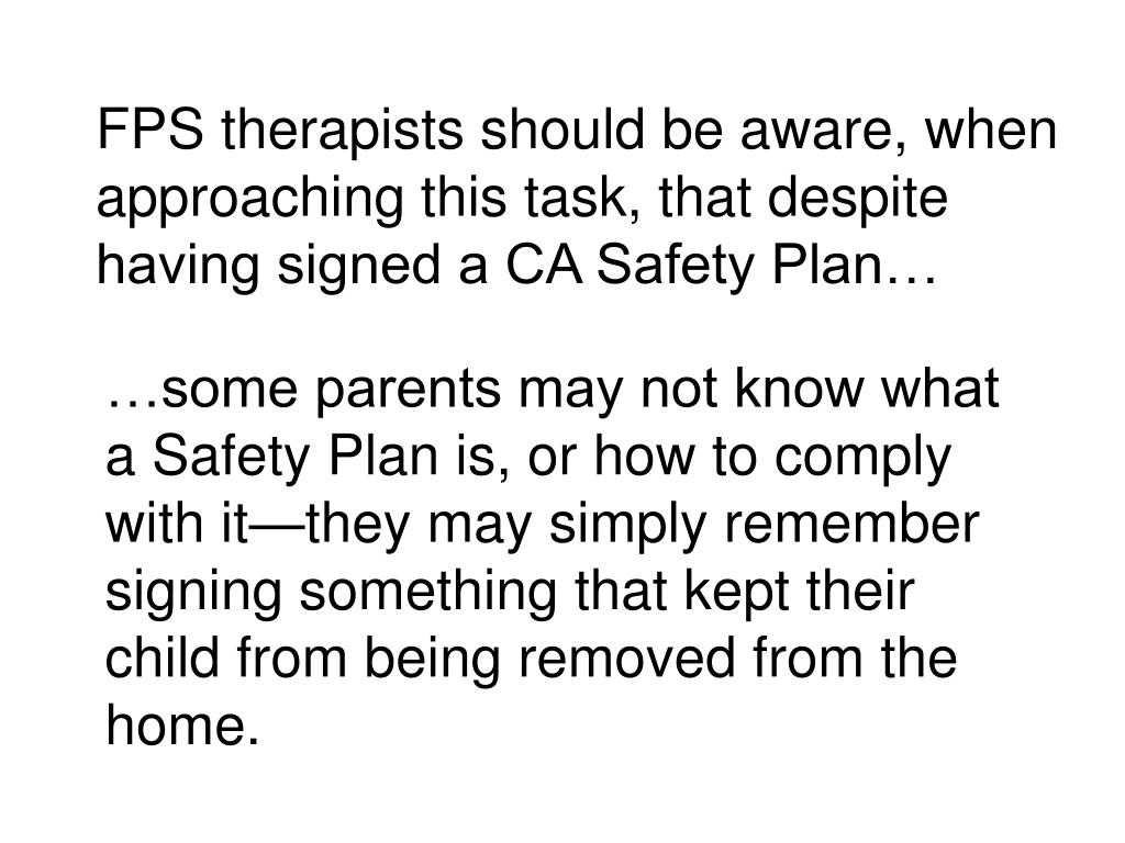 FPS therapists should be aware, when approaching this task, that despite having signed a CA Safety Plan…