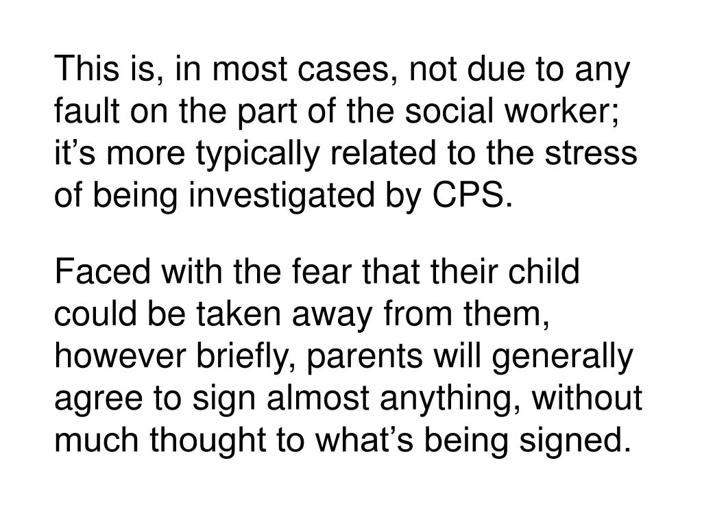 This is, in most cases, not due to any fault on the part of the social worker; it's more typically related to the stress of being investigated by CPS.