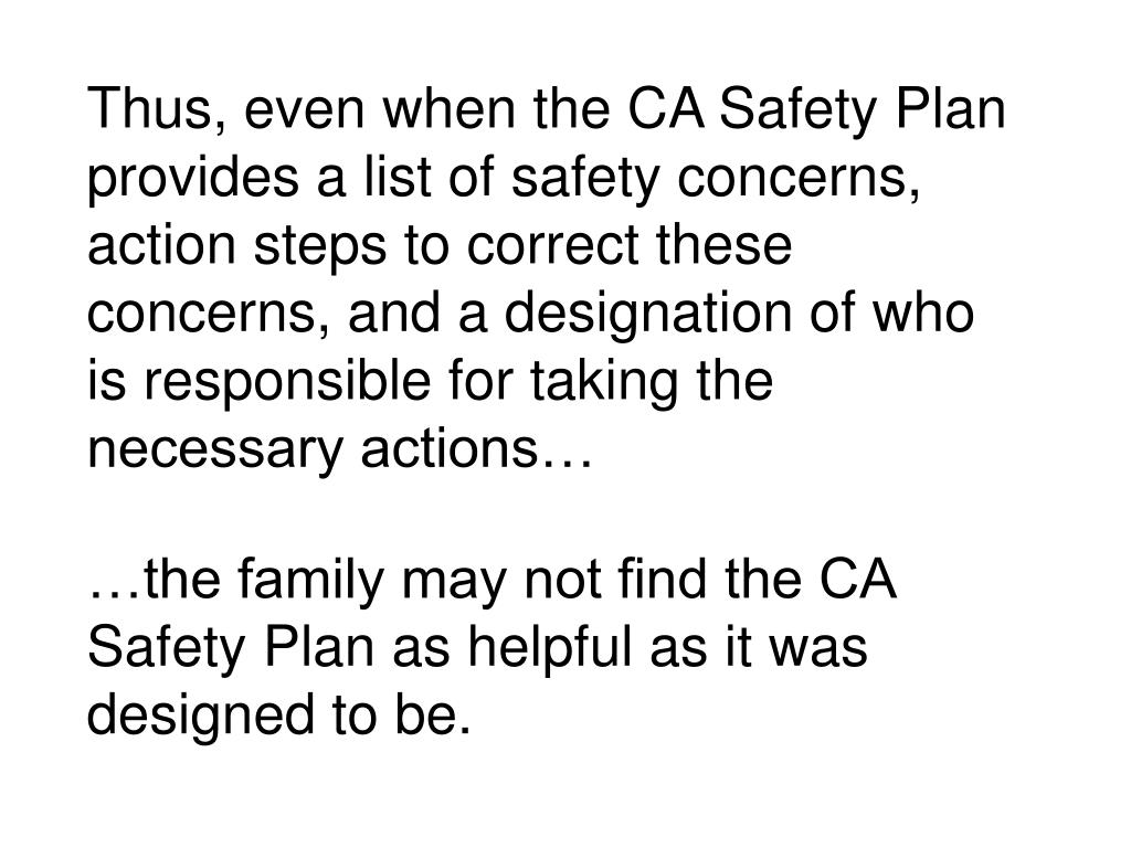 Thus, even when the CA Safety Plan provides a list of safety concerns, action steps to correct these concerns, and a designation of who is responsible for taking the necessary actions…