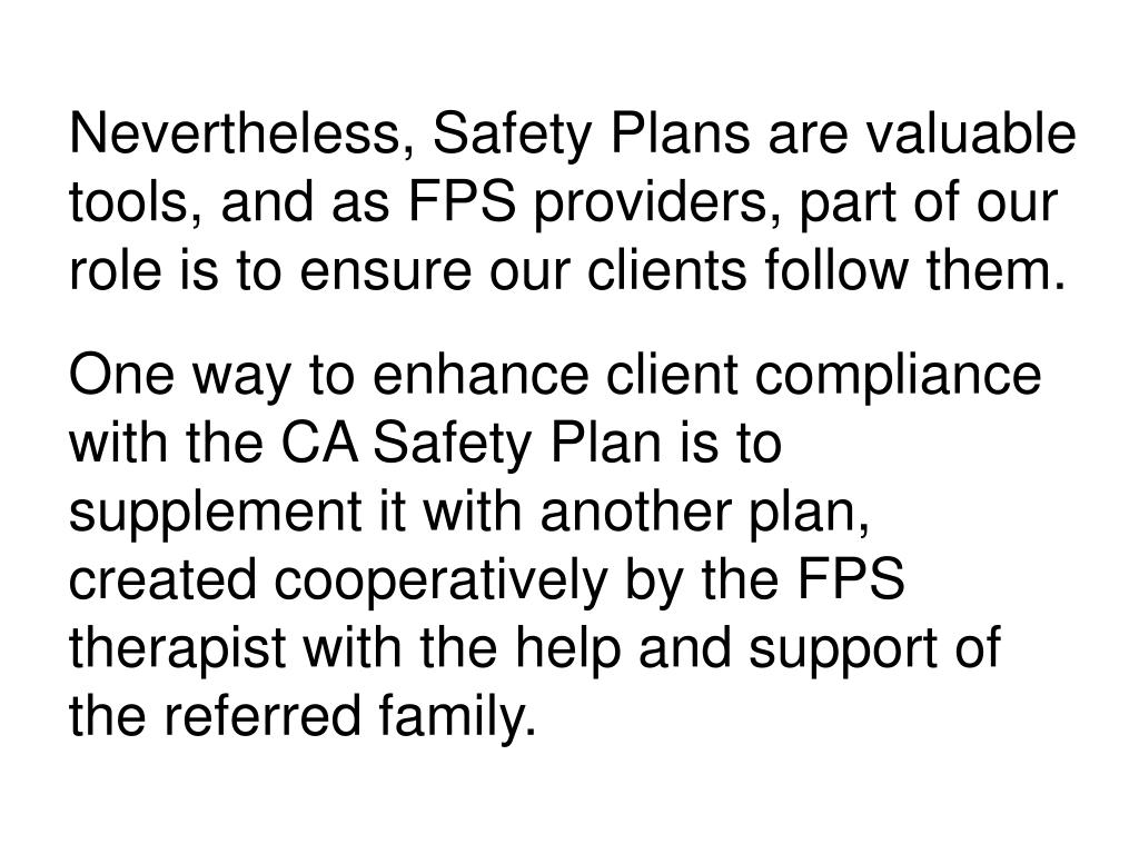 Nevertheless, Safety Plans are valuable tools, and as FPS providers, part of our role is to ensure our clients follow them.