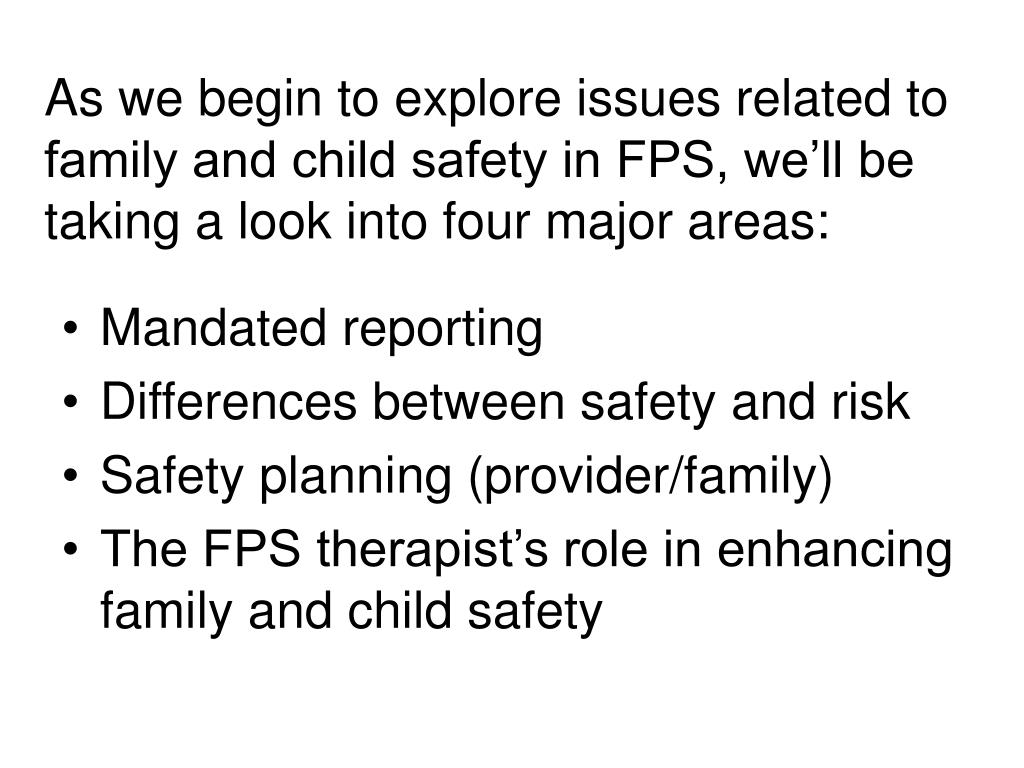 As we begin to explore issues related to family and child safety in FPS, we'll be taking a look into four major areas: