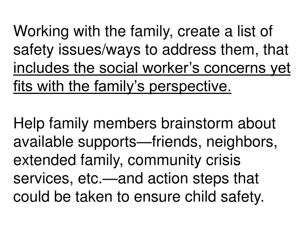Working with the family, create a list of safety issues/ways to address them, that