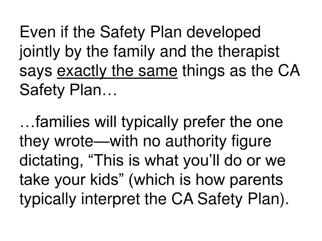 Even if the Safety Plan developed jointly by the family and the therapist says