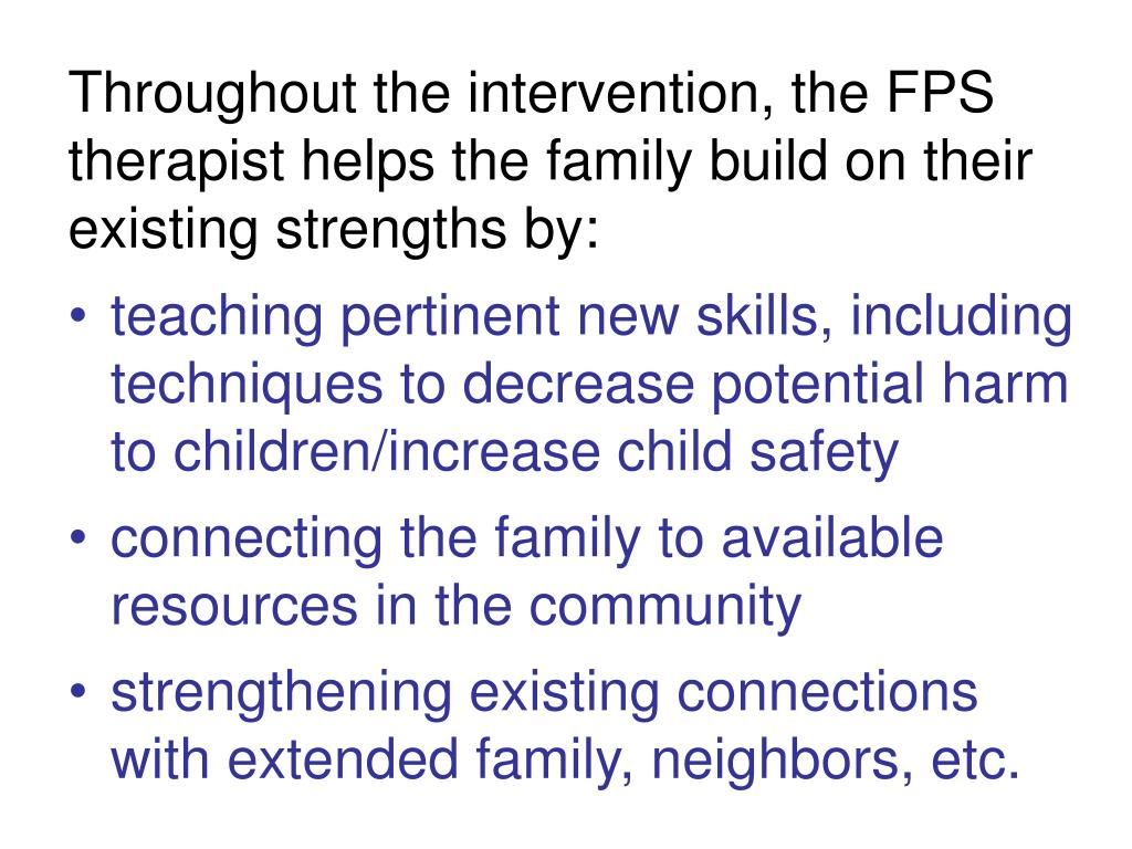 Throughout the intervention, the FPS therapist helps the family build on their existing strengths by: