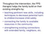 throughout the intervention the fps therapist helps the family build on their existing strengths by