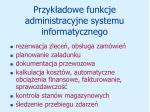 przyk adowe funkcje administracyjne systemu informatycznego