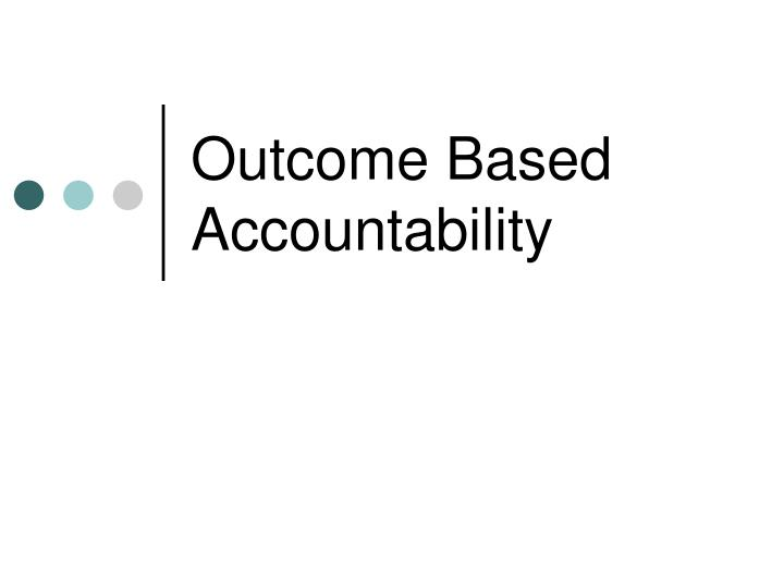 Outcome based accountability