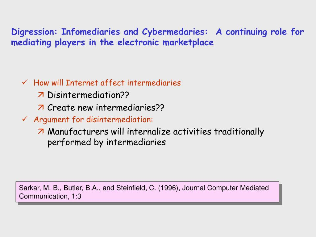 Digression: Infomediaries and Cybermedaries:  A continuing role for mediating players in the electronic marketplace