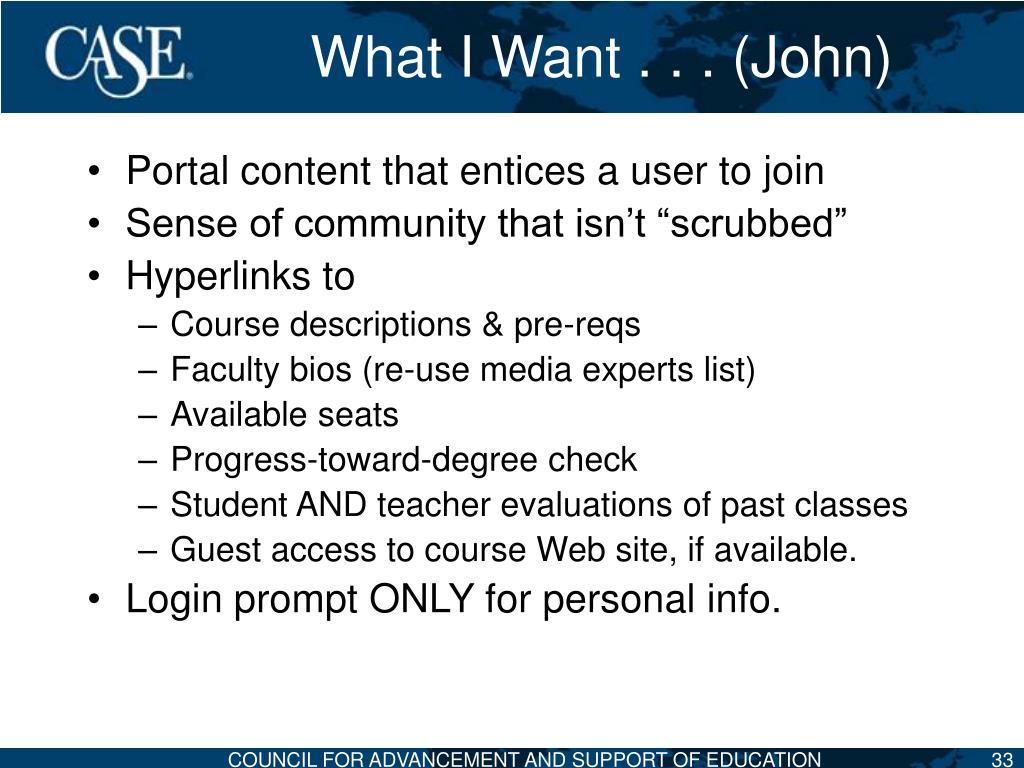 What I Want . . . (John)
