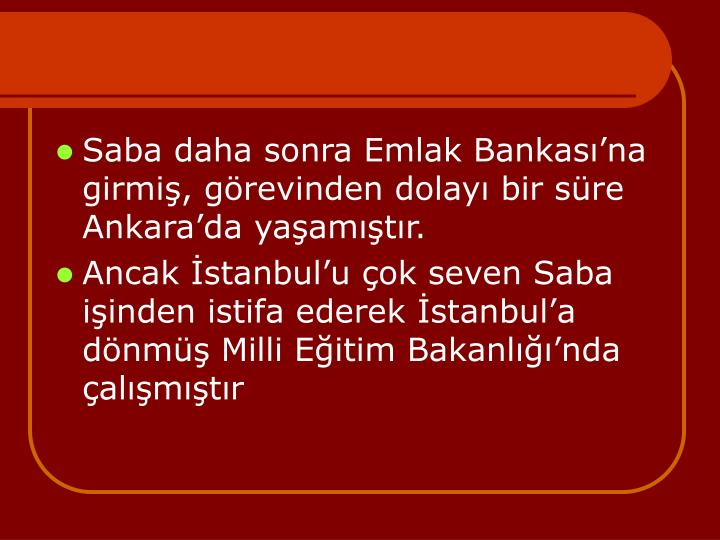 Saba daha sonra Emlak Bankasna girmi, grevinden dolay bir sre Ankarada yaamtr.