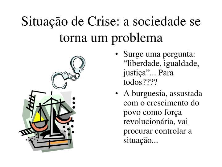 Situação de Crise: a sociedade se torna um problema