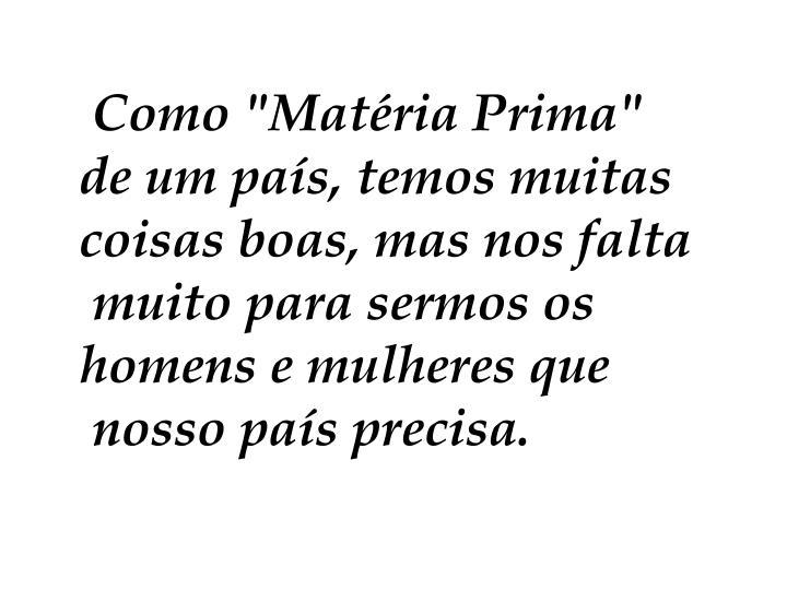 """Como """"Matéria Prima"""""""