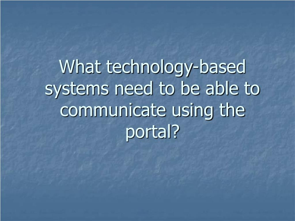 What technology-based systems need to be able to communicate using the portal?