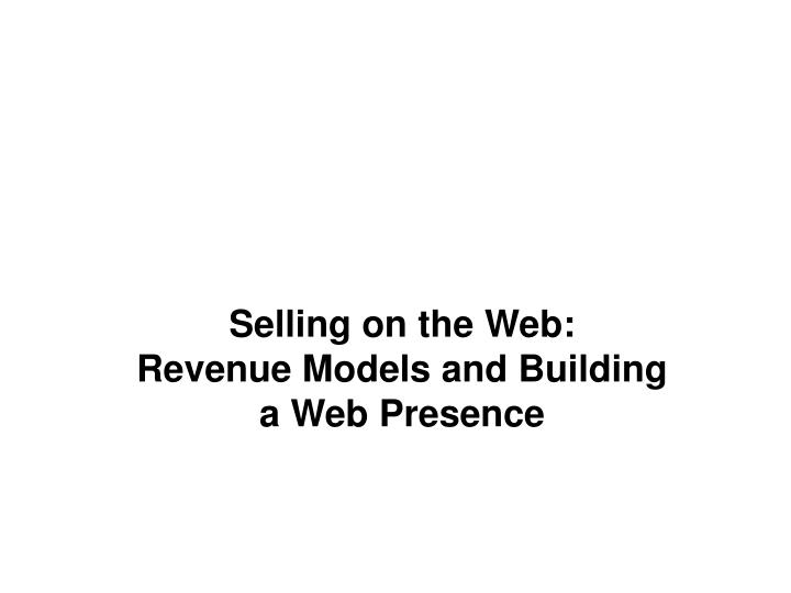 Selling on the web revenue models and building a web presence