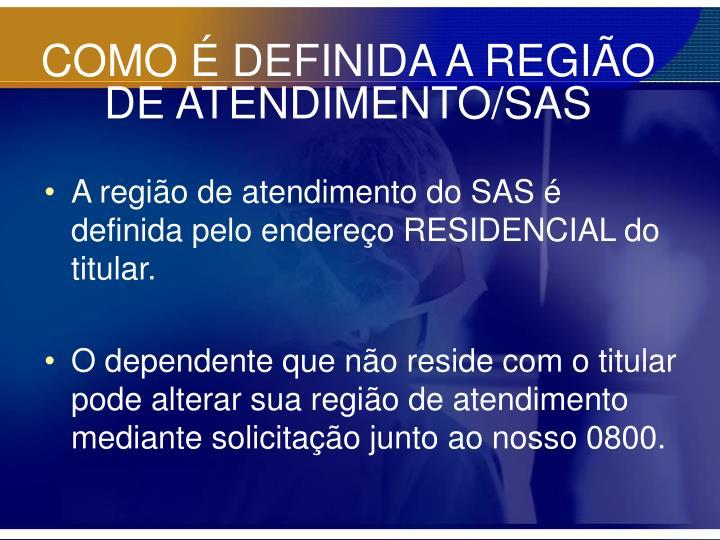 COMO É DEFINIDA A REGIÃO DE ATENDIMENTO/SAS