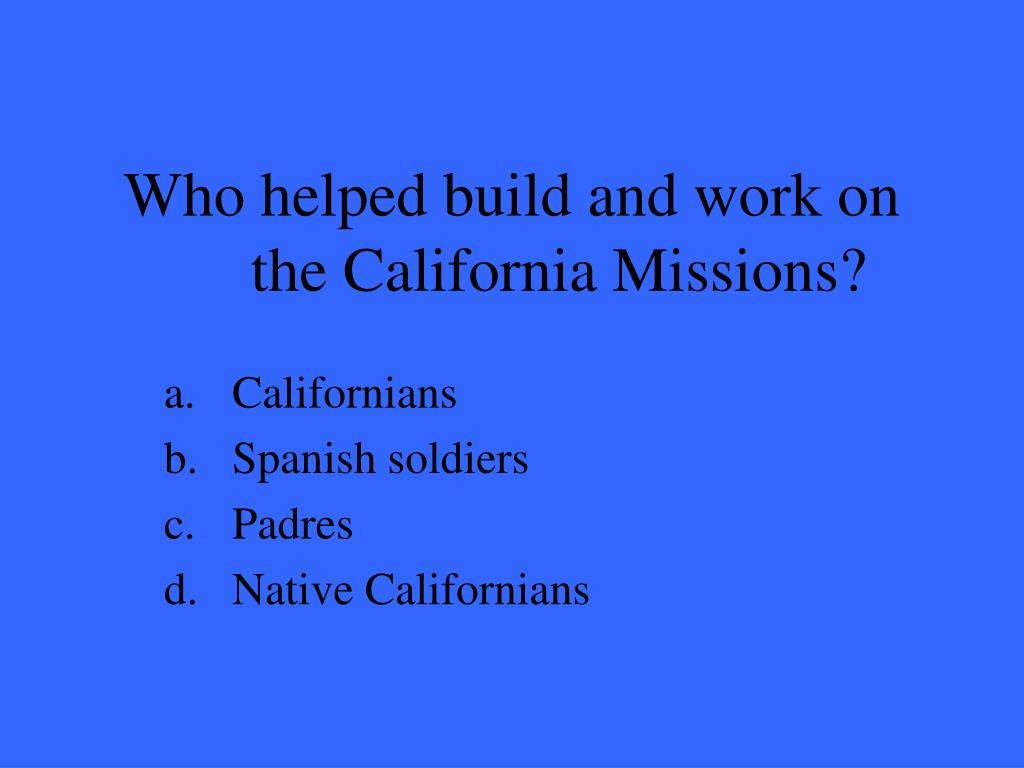 Who helped build and work on the California Missions?