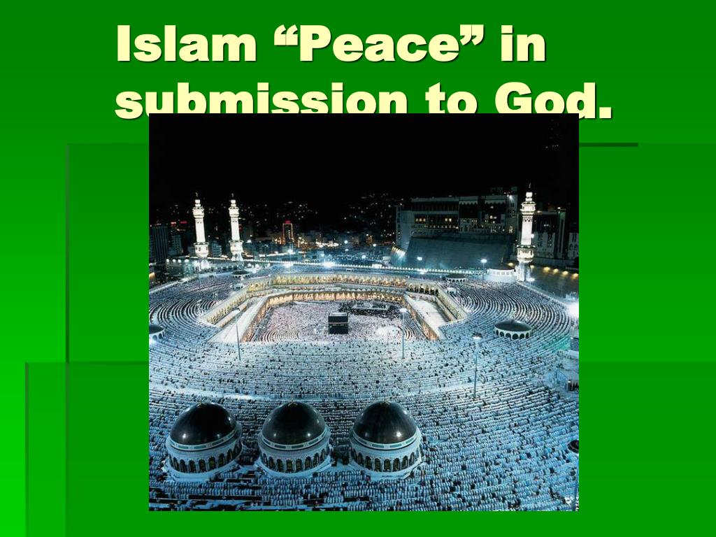 "Islam ""Peace"" in submission to God."