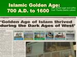 islamic golden age 700 a d to 1600