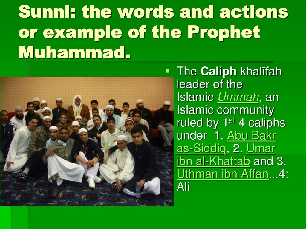 Sunni: the words and actions or example of the Prophet Muhammad.