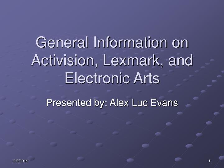 General information on activision lexmark and electronic arts