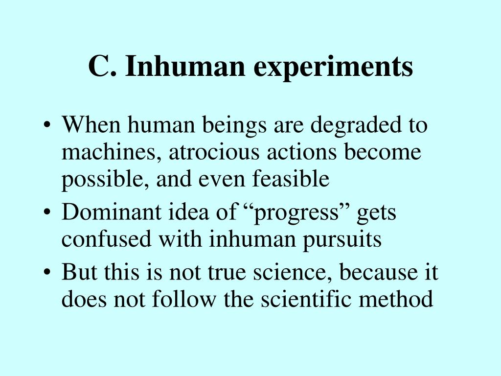C. Inhuman experiments