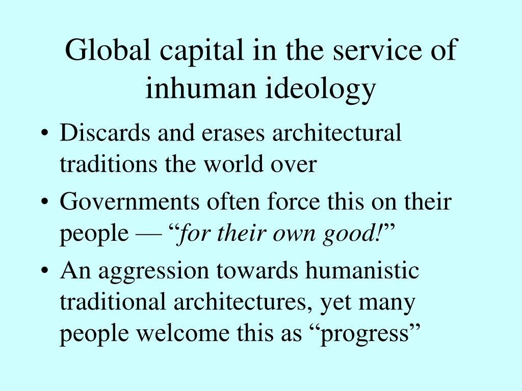 Global capital in the service of inhuman ideology