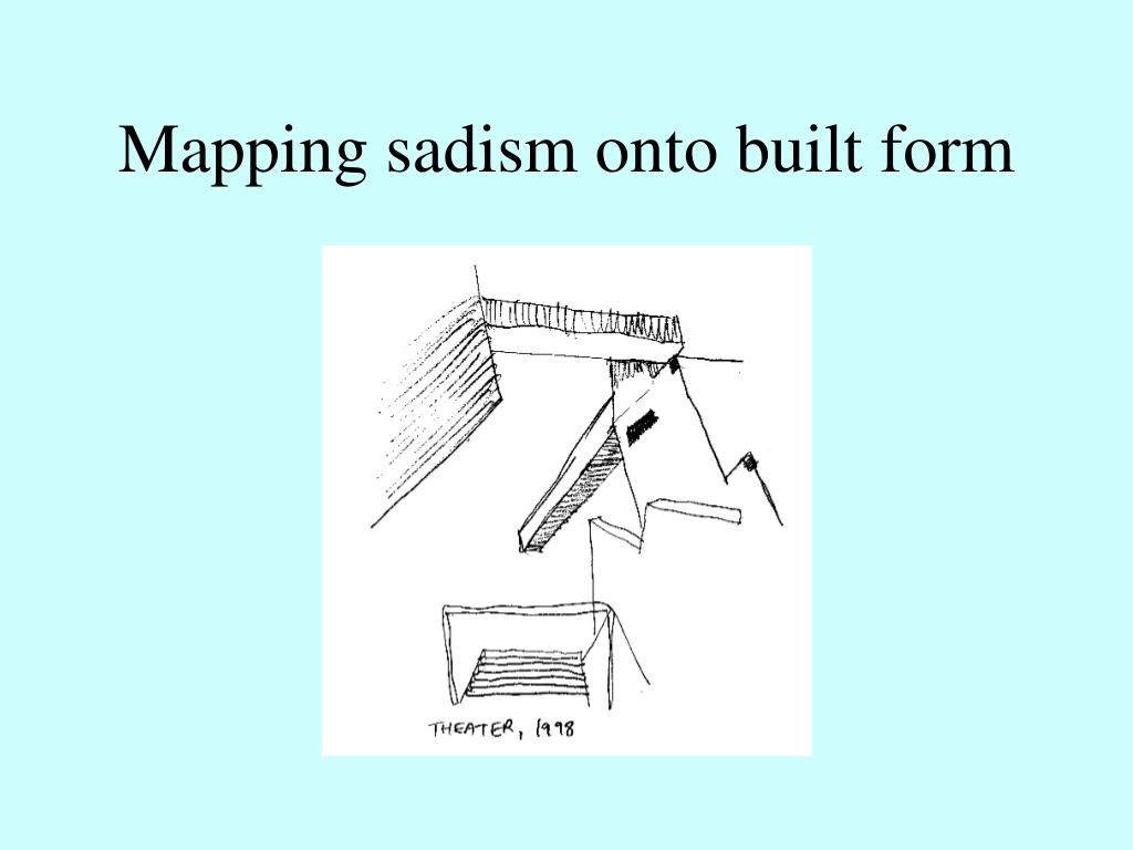 Mapping sadism onto built form