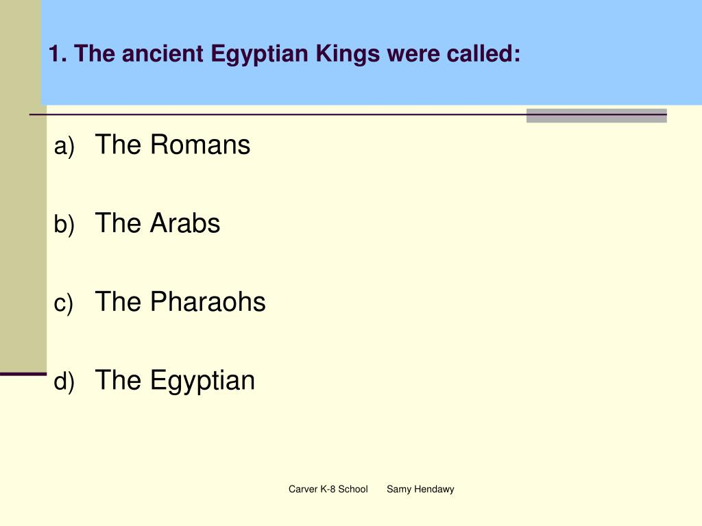 1. The ancient Egyptian Kings were called:
