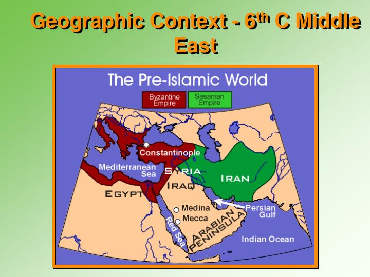 Geographic context 6 th c middle east