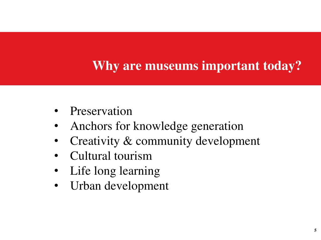 Why are museums important today?