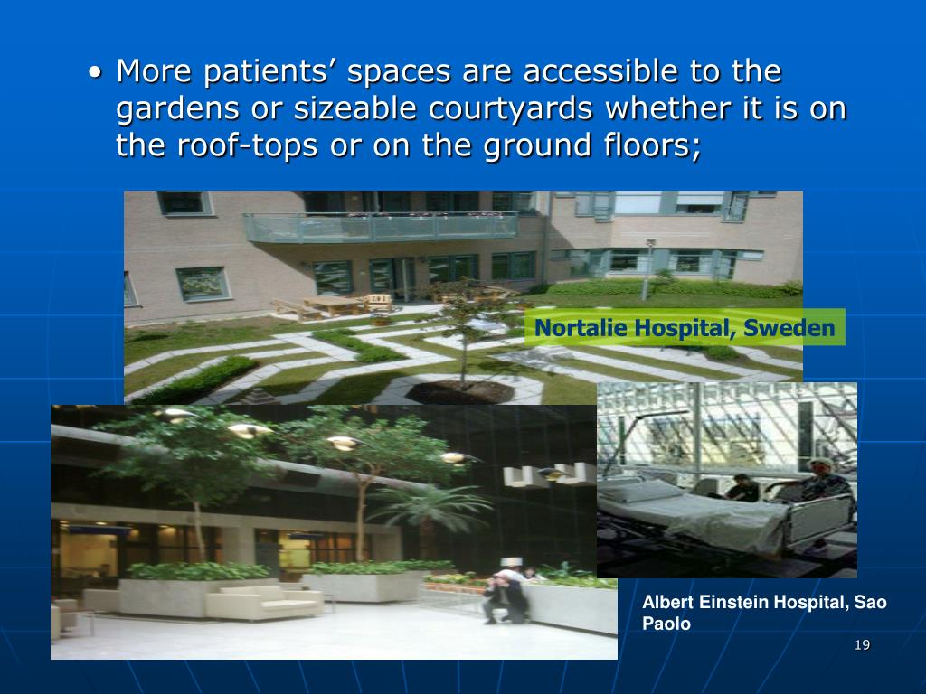 More patients' spaces are accessible to the gardens or sizeable courtyards whether it is on the roof-tops or on the ground floors