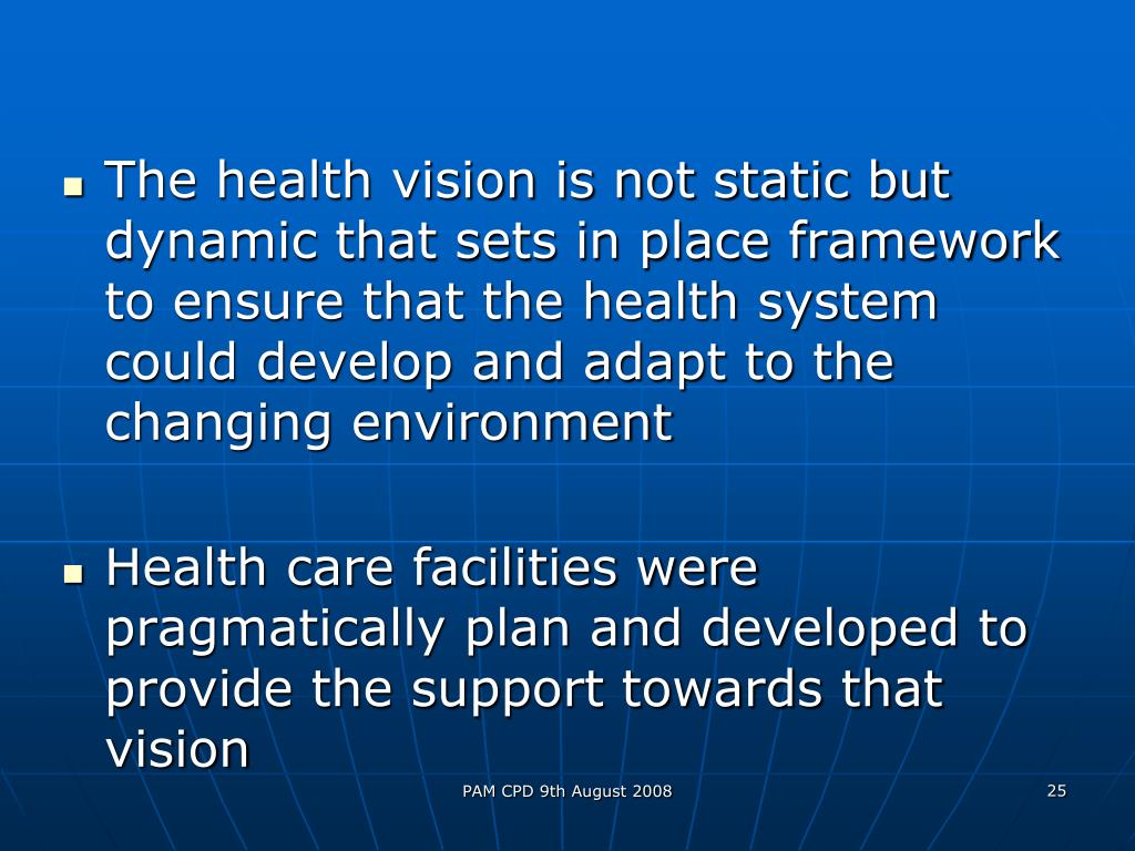 The health vision is not static but dynamic that sets in place framework to ensure that the health system could develop and adapt to the changing environment