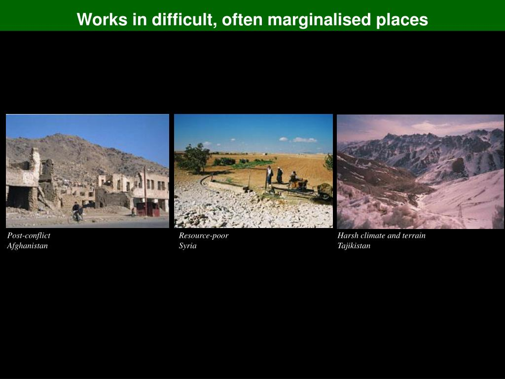 Works in difficult, often marginalised places