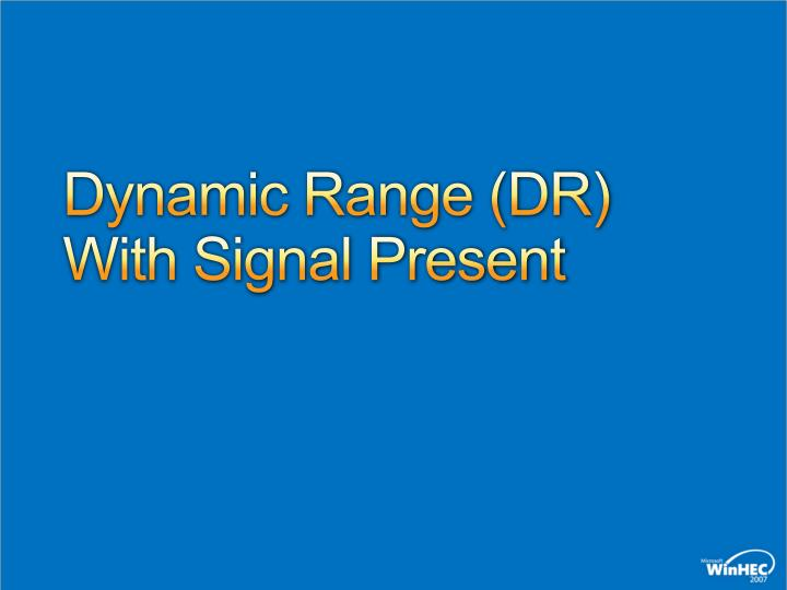Dynamic Range (DR) With Signal Present
