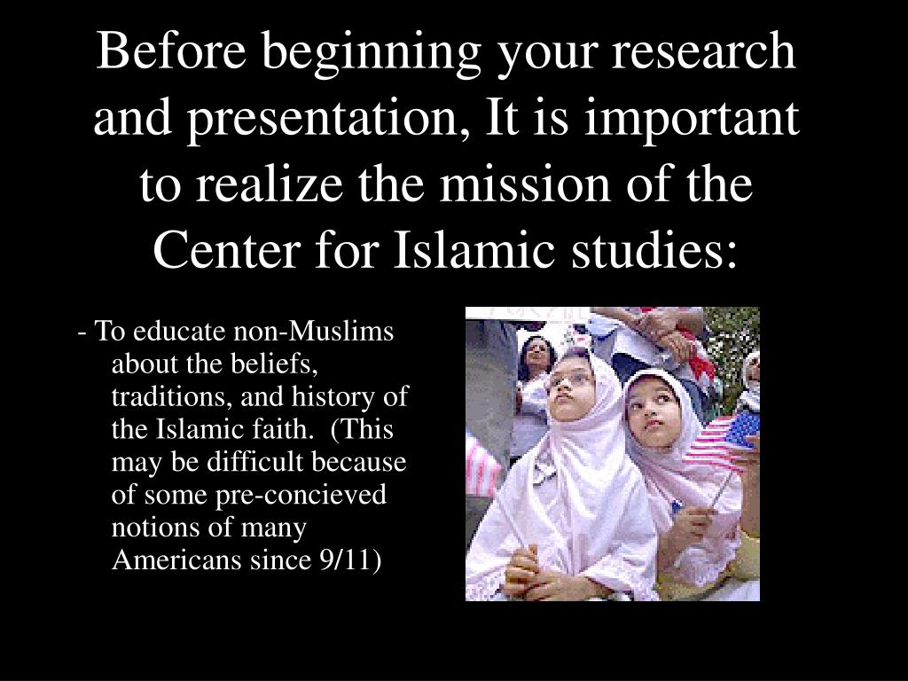 Before beginning your research and presentation, It is important to realize the mission of the Center for Islamic studies: