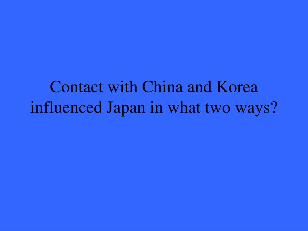 Contact with China and Korea influenced Japan in what two ways?