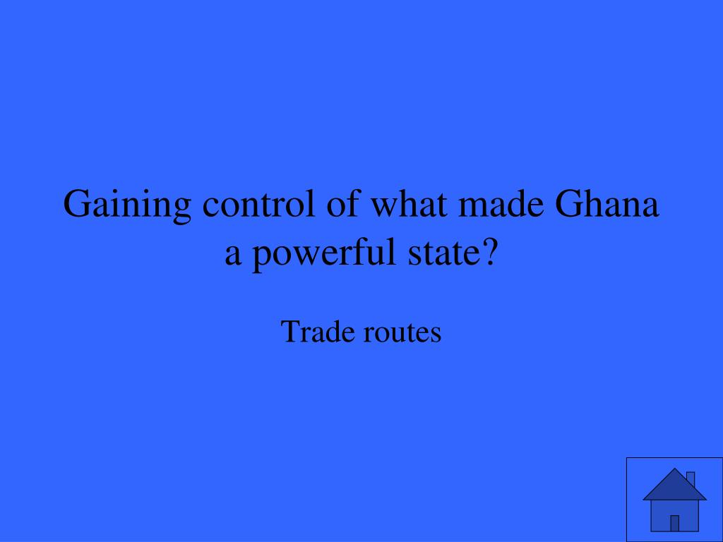 Gaining control of what made Ghana a powerful state?