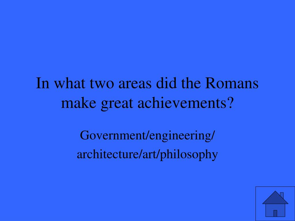 In what two areas did the Romans make great achievements?