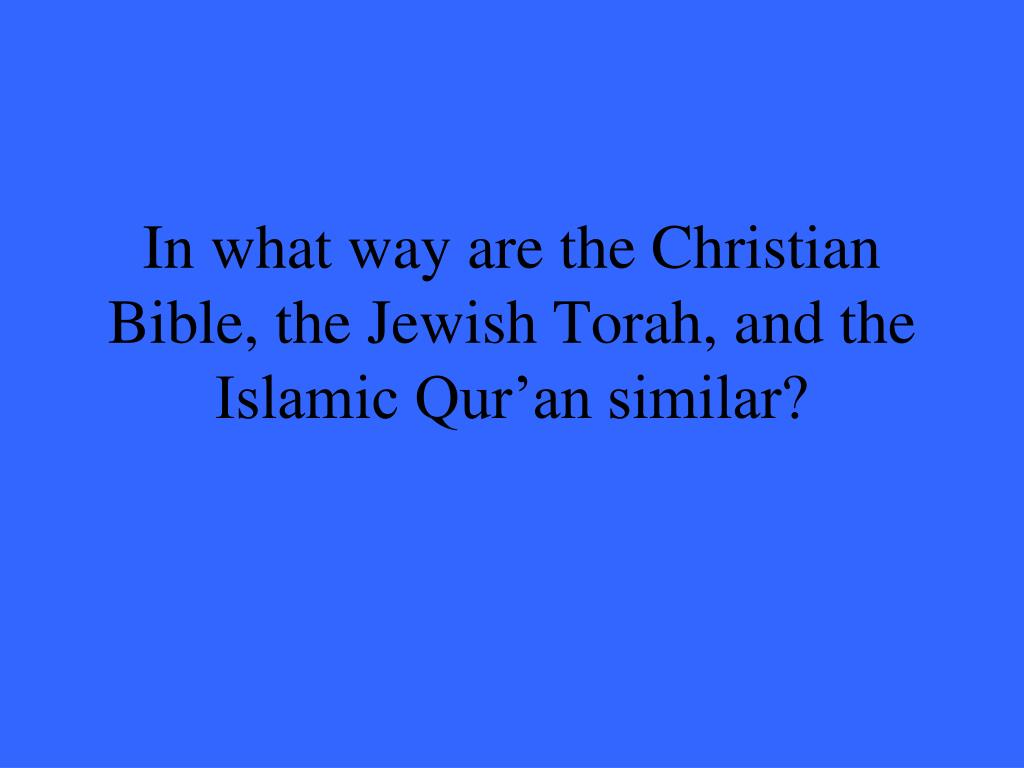 In what way are the Christian Bible, the Jewish Torah, and the Islamic Qur'an similar?