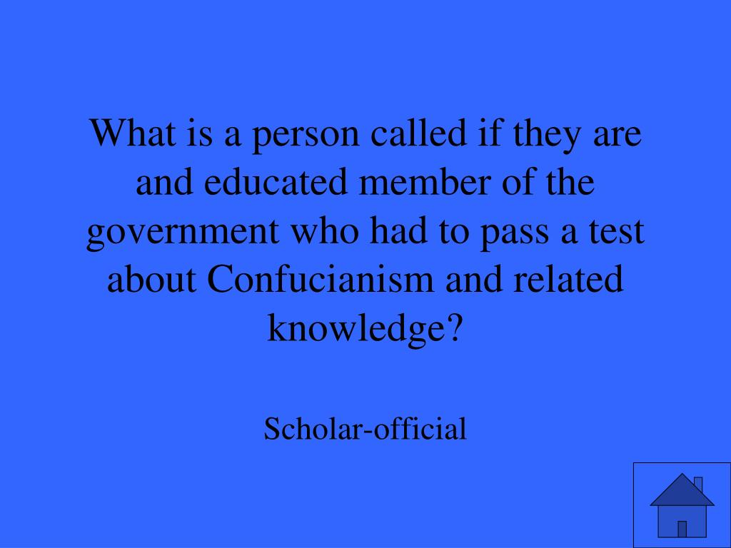 What is a person called if they are and educated member of the government who had to pass a test about Confucianism and related knowledge?