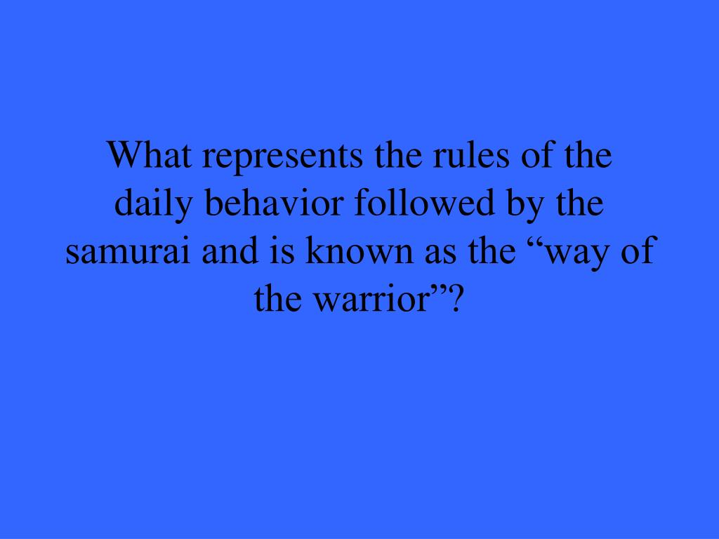 "What represents the rules of the daily behavior followed by the samurai and is known as the ""way of the warrior""?"