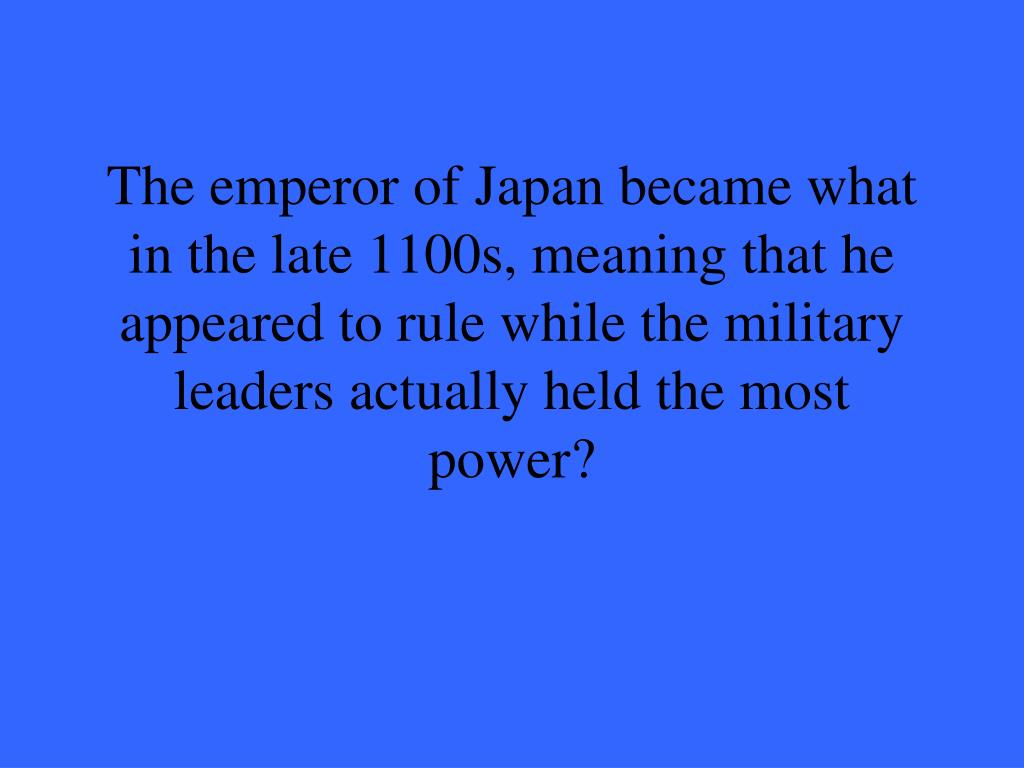 The emperor of Japan became what in the late 1100s, meaning that he appeared to rule while the military leaders actually held the most power?