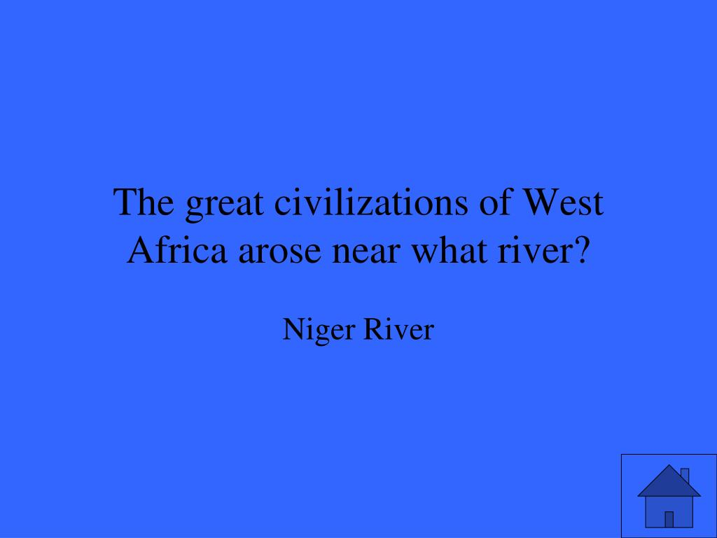 The great civilizations of West Africa arose near what river?
