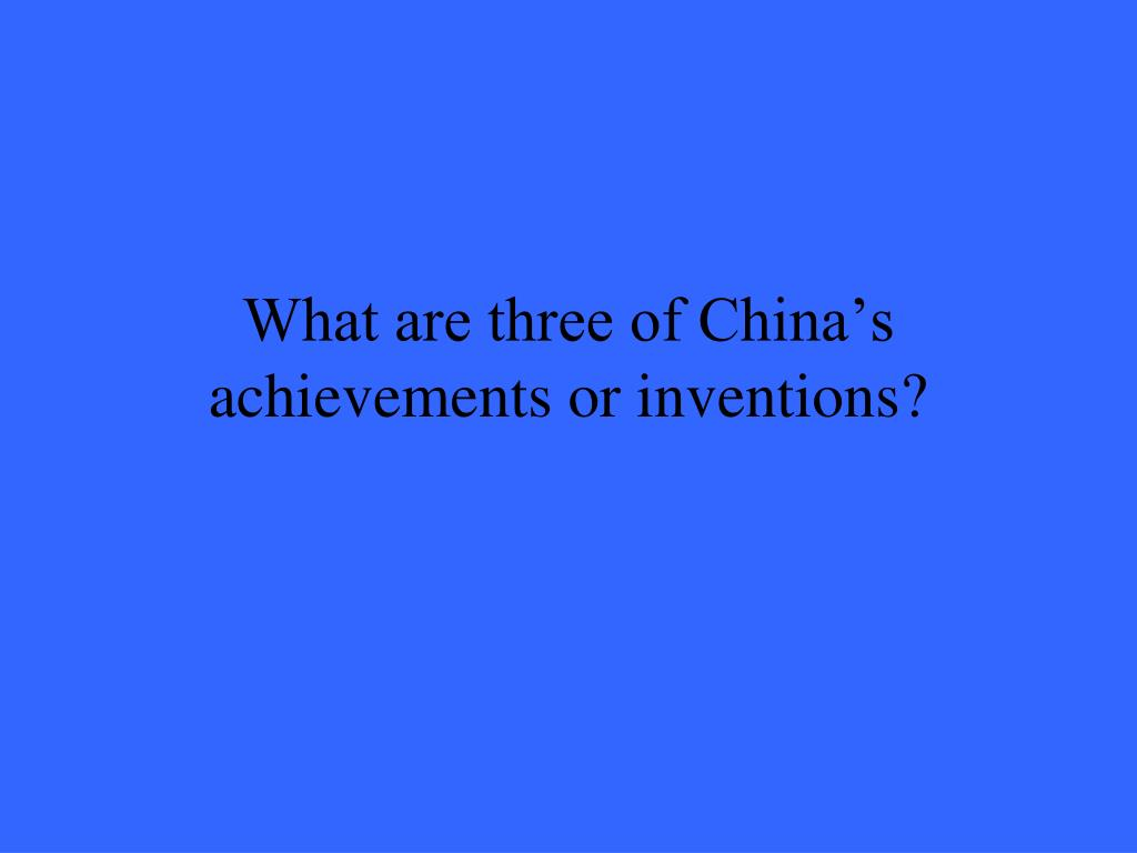 What are three of China's achievements or inventions?