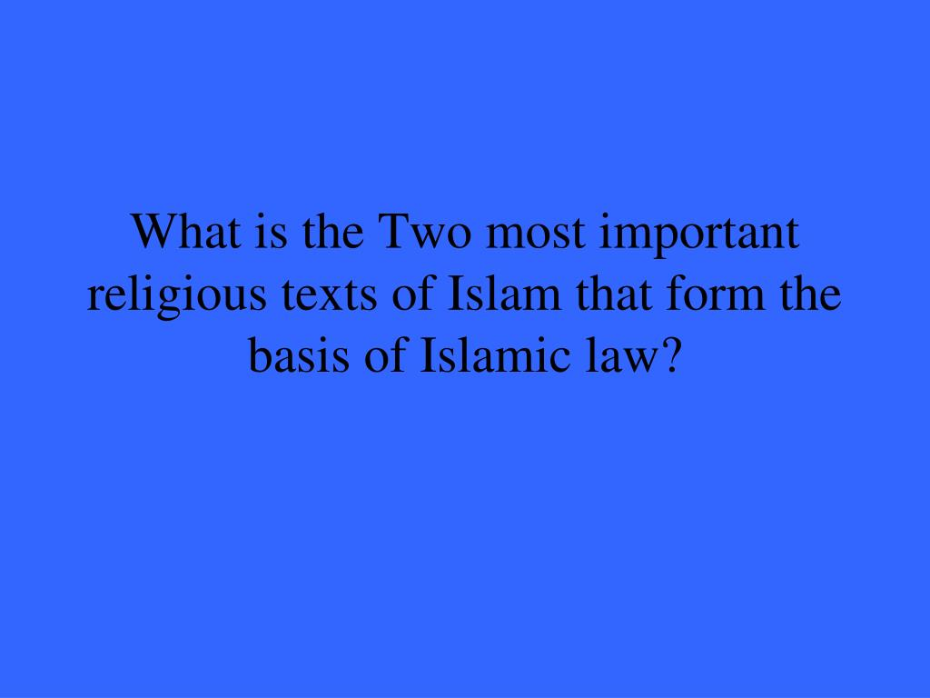 What is the Two most important religious texts of Islam that form the basis of Islamic law?
